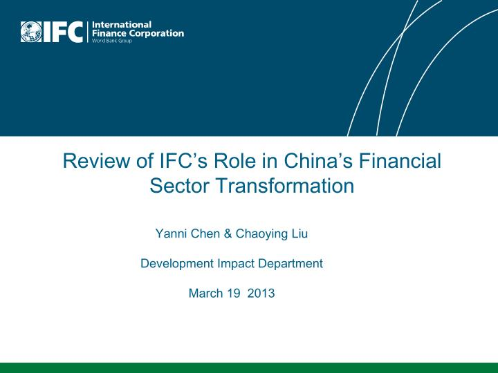 Review of ifc s role in china s financial sector transformation