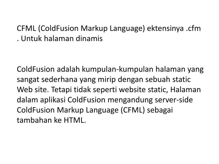 CFML (ColdFusion Markup Language) ektensinya .cfm    . Untuk halaman dinamis