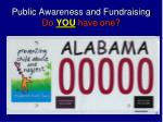 public awareness and fundraising do you have one