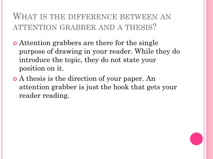 What is the difference between an attention grabber and a thesis?