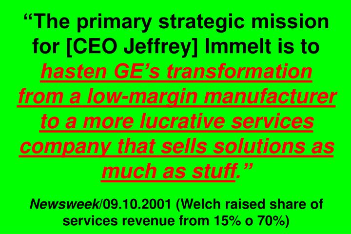 """The primary strategic mission for [CEO Jeffrey] Immelt is to"