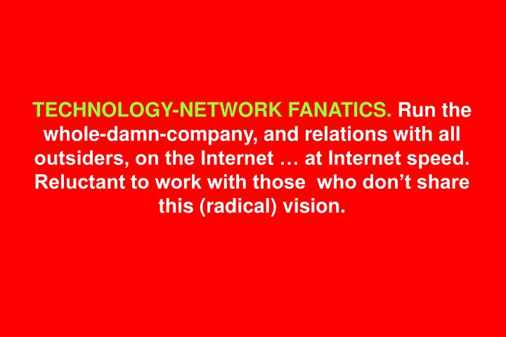 TECHNOLOGY-NETWORK FANATICS.
