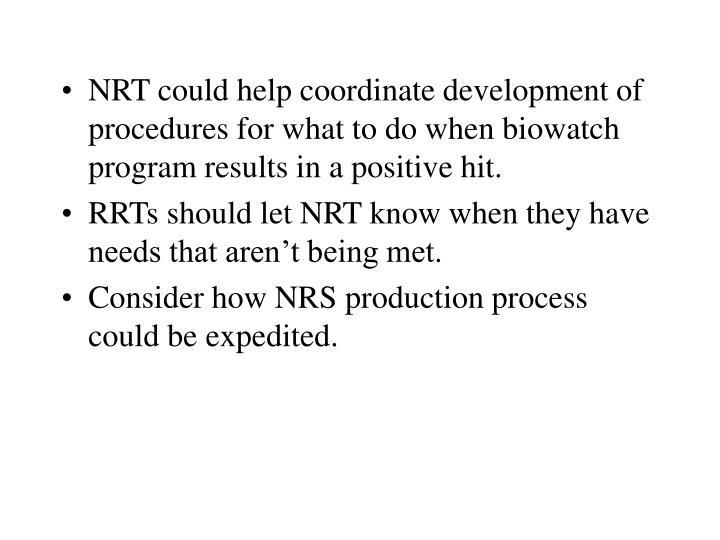 NRT could help coordinate development of procedures for what to do when biowatch program results in a positive hit.