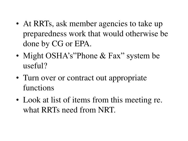 At RRTs, ask member agencies to take up preparedness work that would otherwise be done by CG or EPA.
