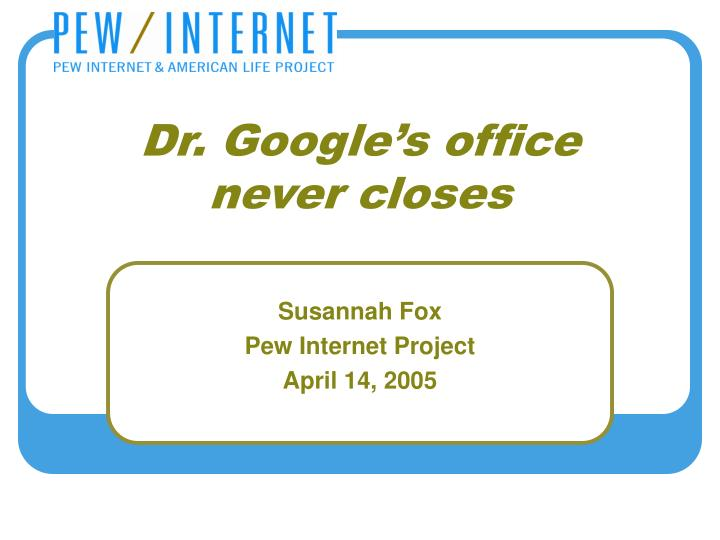 dr google s office never closes