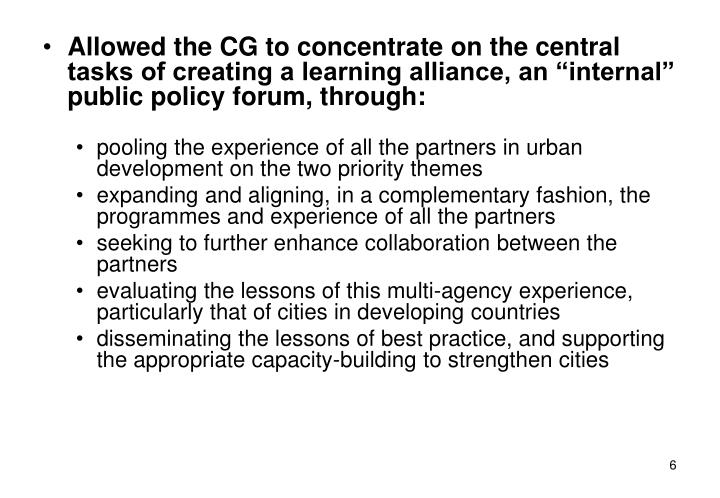 Allowed the CG to concentrate on the central tasks of creating a learning alliance, an internal public policy forum, through:
