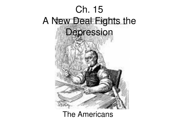 Ch 15 a new deal fights the depression