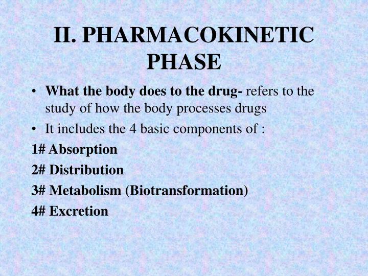II. PHARMACOKINETIC PHASE