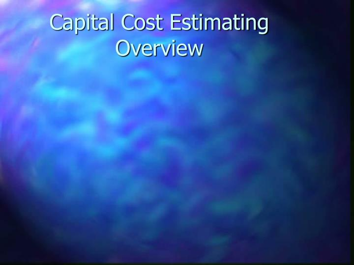 Capital Cost Estimating Overview