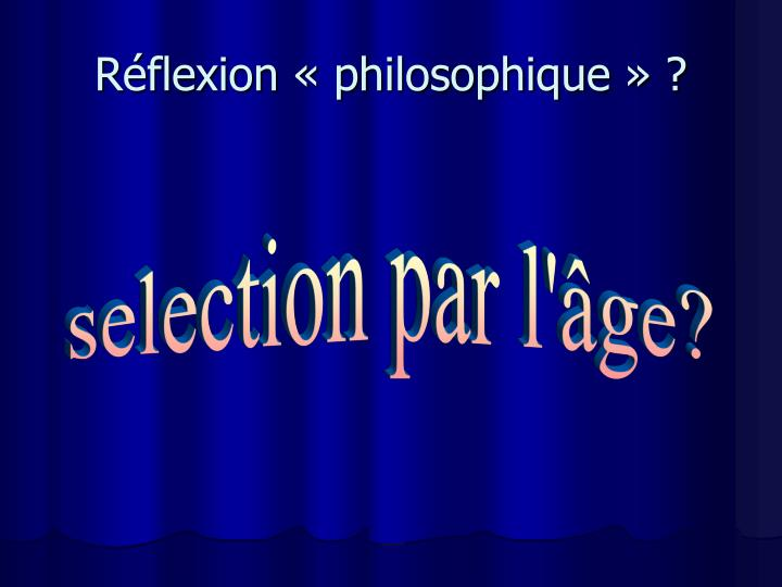 Réflexion « philosophique » ?