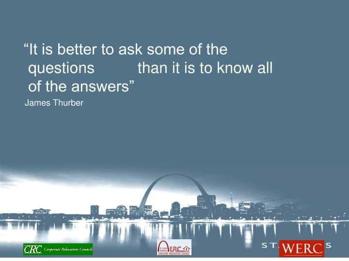 """It is better to ask some of the questions          than it is to know all of the answers"""