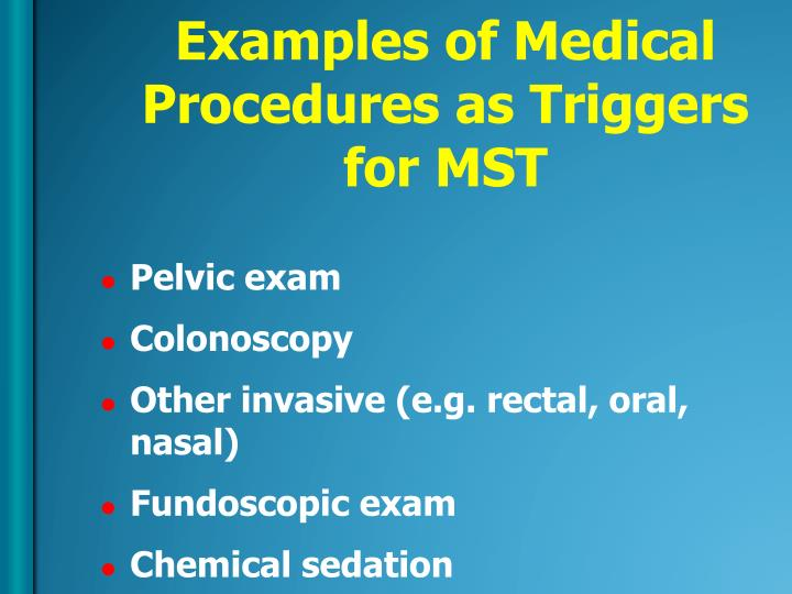 Examples of Medical Procedures as Triggers for MST