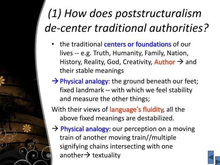 (1) How does poststructuralism de-center traditional authorities?