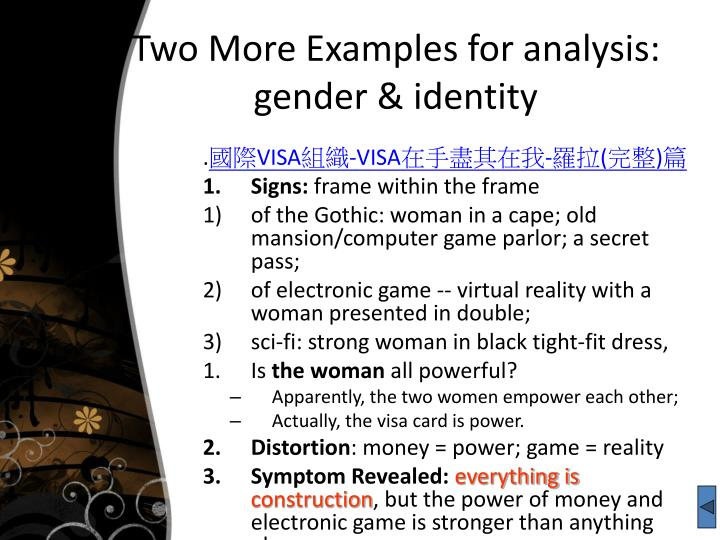 Two More Examples for analysis: gender & identity