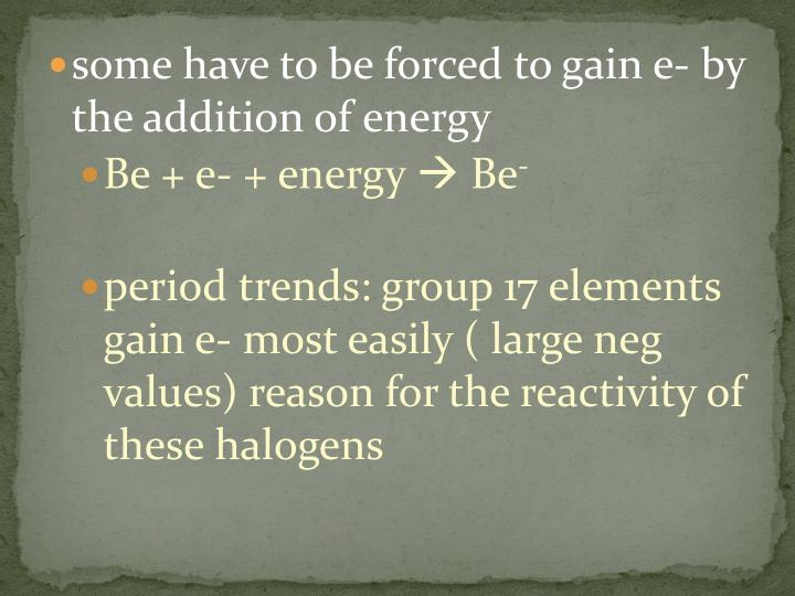 some have to be forced to gain e- by the addition of energy
