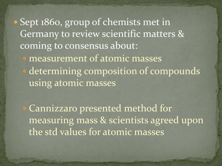 Sept 1860, group of chemists met in Germany to review scientific matters & coming to consensus about...