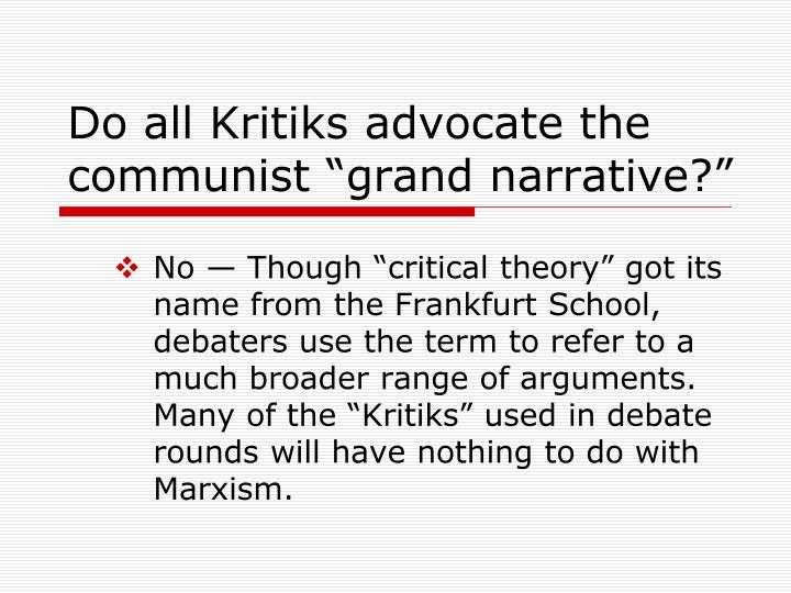 "Do all Kritiks advocate the communist ""grand narrative?"""