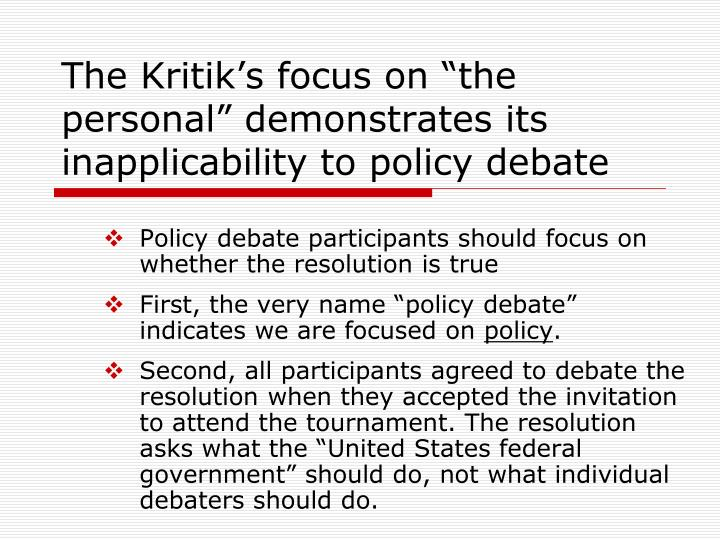 "The Kritik's focus on ""the personal"" demonstrates its inapplicability to policy debate"