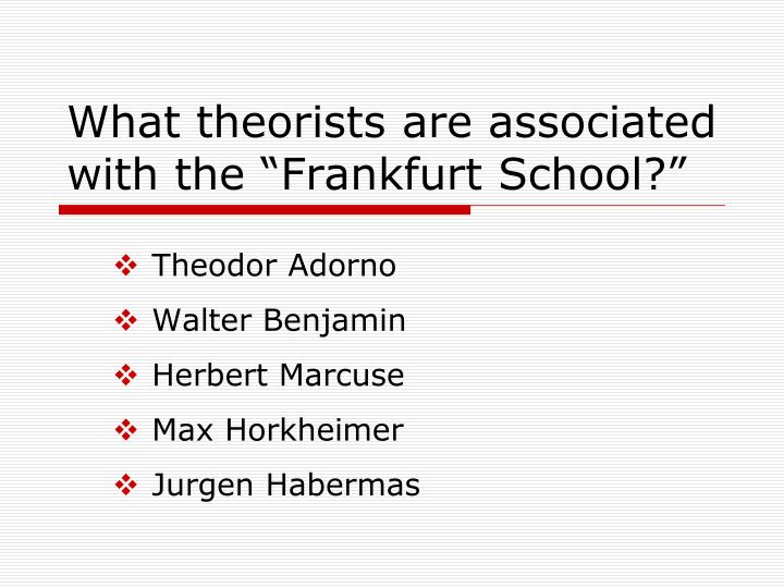 "What theorists are associated with the ""Frankfurt School?"""