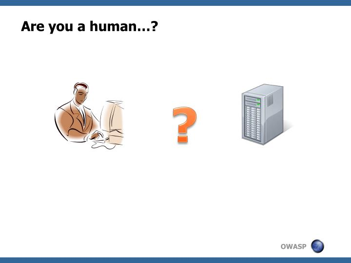 Are you a human…?