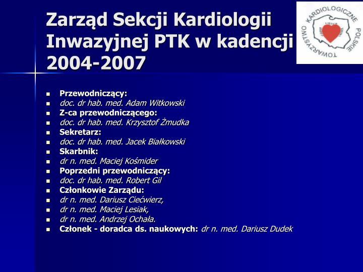 Zarząd Sekcji Kardiologii Inwazyjnej PTK w kadencji 2004-2007