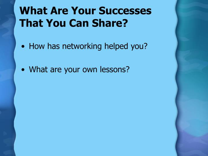 What Are Your Successes That You Can Share?