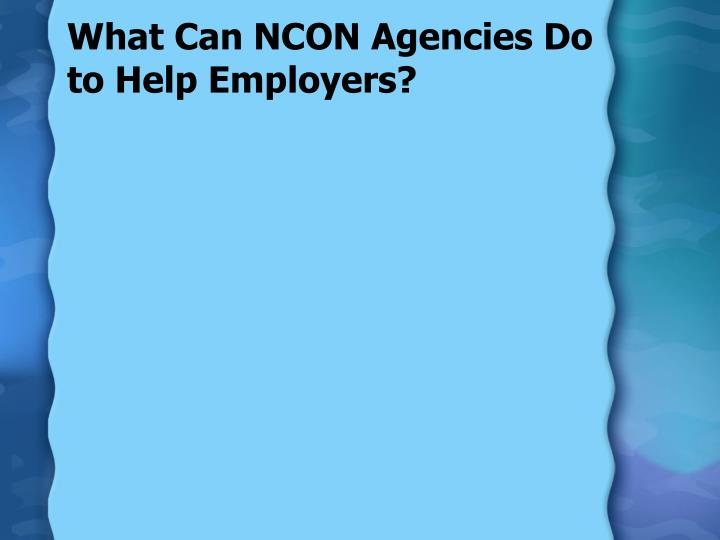What Can NCON Agencies Do to Help Employers?