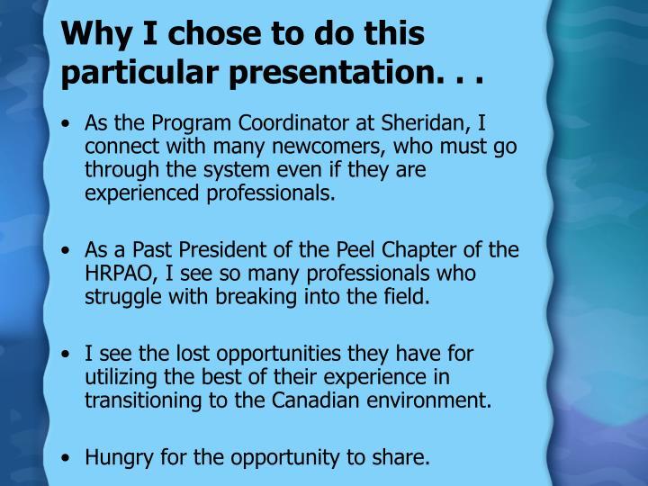 Why I chose to do this particular presentation. . .