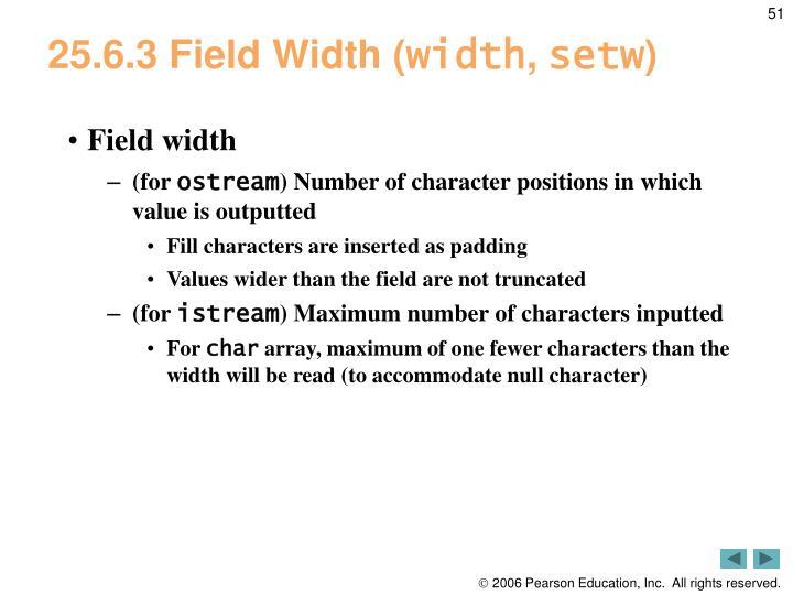 25.6.3 Field Width (
