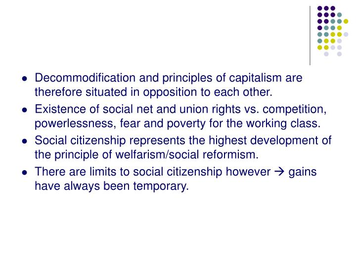 Decommodification and principles of capitalism are therefore situated in opposition to each other.
