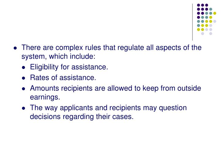 There are complex rules that regulate all aspects of the system, which include: