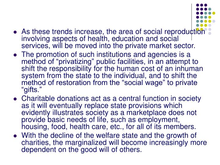 As these trends increase, the area of social reproduction involving aspects of health, education and social services, will be moved into the private market sector.