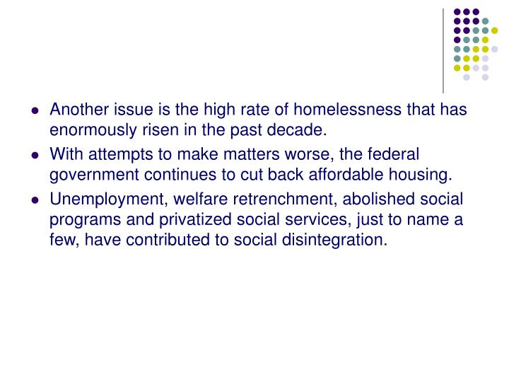 Another issue is the high rate of homelessness that has enormously risen in the past decade.