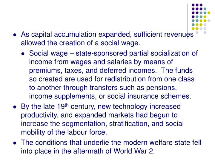 As capital accumulation expanded, sufficient revenues allowed the creation of a social wage.