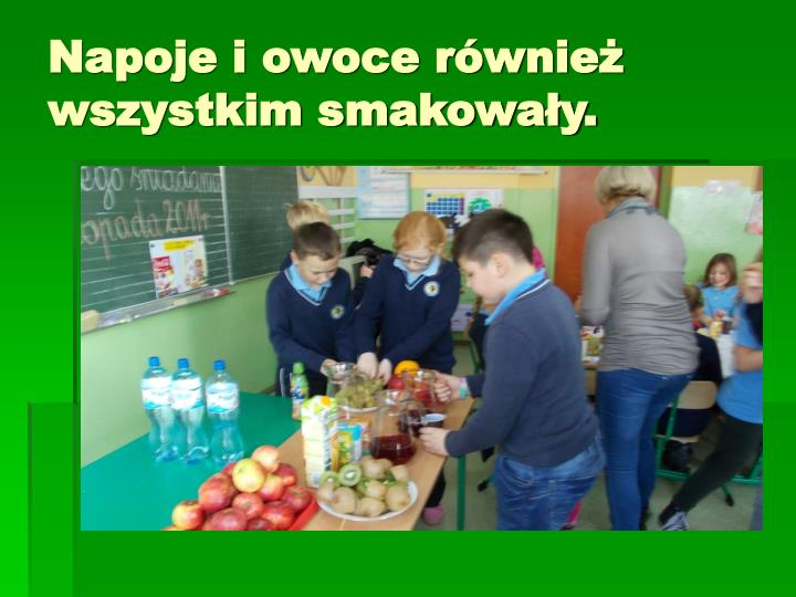 Napoje i owoce również wszystkim smakowały.