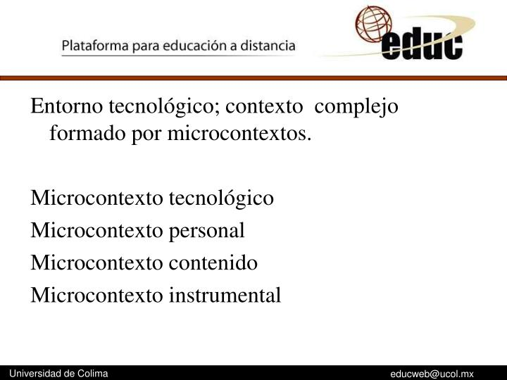 Entorno tecnológico; contexto  complejo formado por microcontextos.