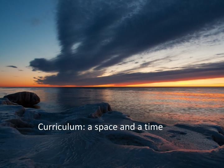 Curriculum: a space and a time