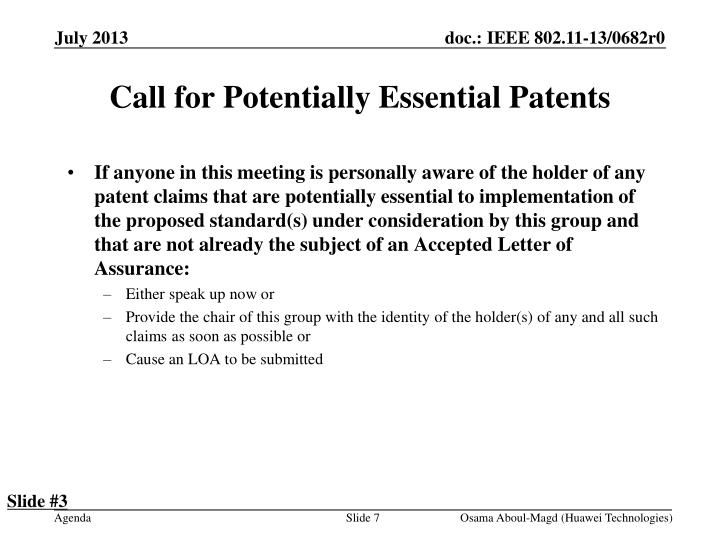 If anyone in this meeting is personally aware of the holder of any patent claims that are potentially essential to implementation of the proposed standard(s) under consideration by this group and that are not already the subject of an Accepted Letter of Assurance: