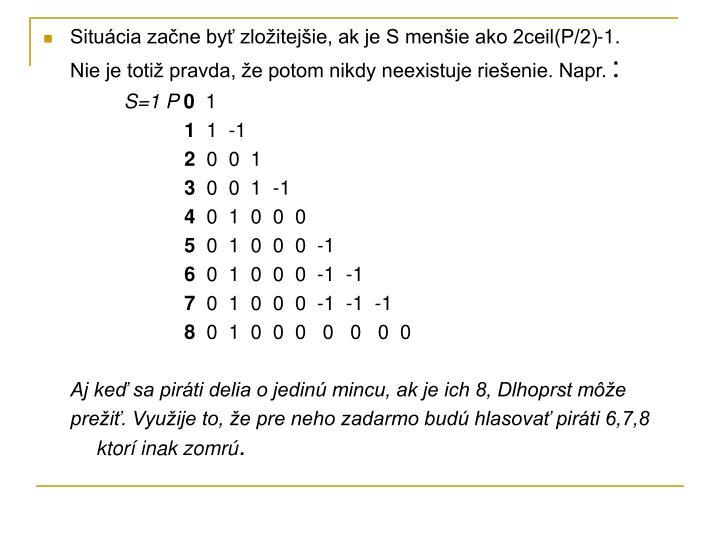 Situácia začne byť zložitejšie, ak je S menšie ako 2ceil(P/2)-1.