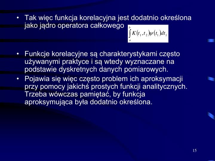 Tak więc funkcja korelacyjna jest dodatnio określona jako jądro operatora całkowego