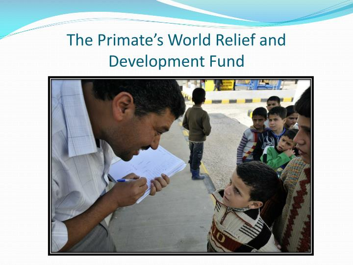 The primate s world relief and development fund