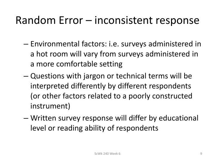 Random Error – inconsistent response