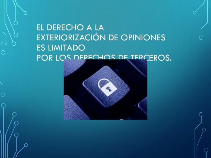 El derecho a la exteriorización de opiniones es limitado