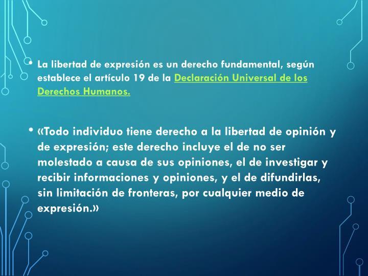 La libertad de expresión es un derecho fundamental, según establece el artículo 19 de la