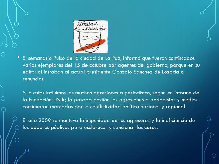 El semanario Pulso de la ciudad de La Paz, informó que fueron confiscados varios ejemplares del 15 de octubre por agentes del gobierno, porque en su editorial instaban al actual presidente Gonzalo Sánchez de Lozada a renunciar.
