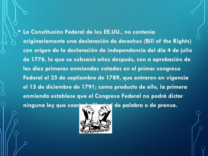 La Constitución Federal de los EE.UU., no contenía originariamente una declaración de derechos (Bill of