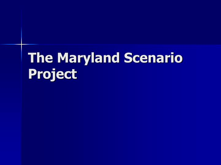 The Maryland Scenario Project