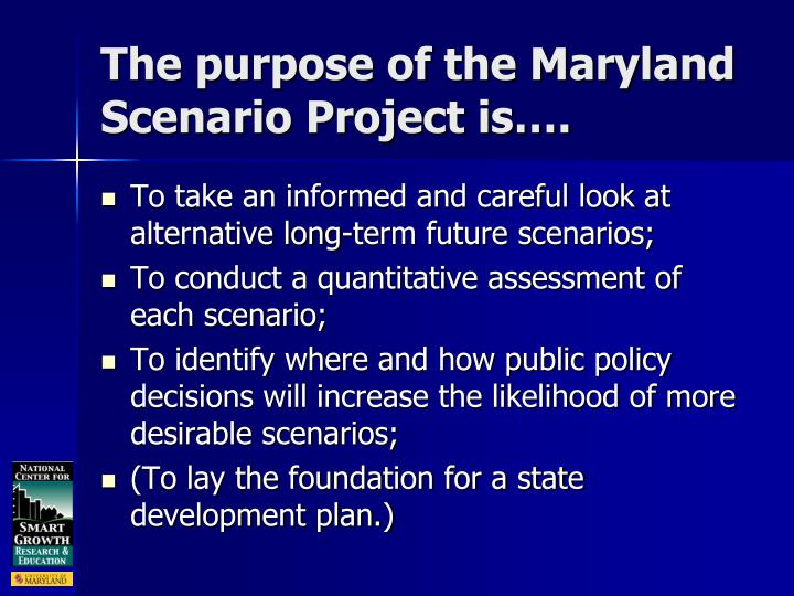 The purpose of the Maryland Scenario Project is….