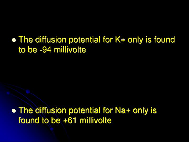 The diffusion potential for K+ only is found to be -94 millivolte