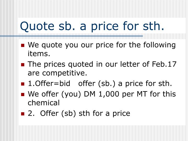 Quote sb. a price for sth.
